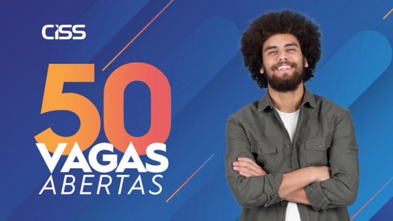 CISS abre contratações para 50 novos talentos